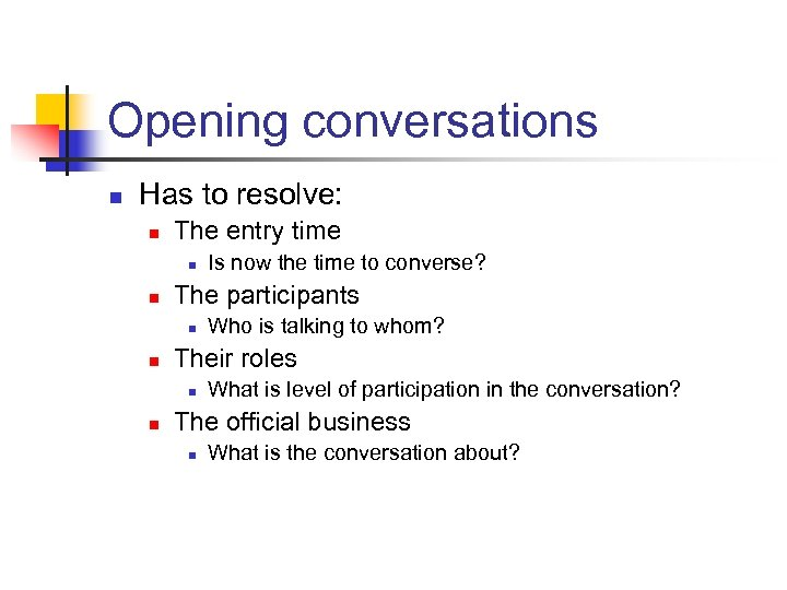 Opening conversations n Has to resolve: n The entry time n n The participants