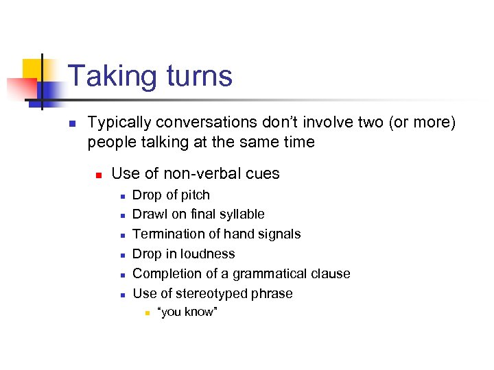 Taking turns n Typically conversations don't involve two (or more) people talking at the