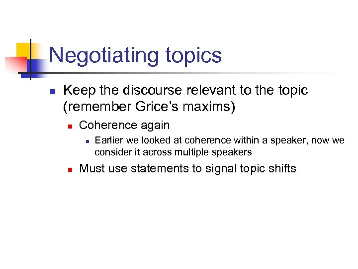Negotiating topics n Keep the discourse relevant to the topic (remember Grice's maxims) n