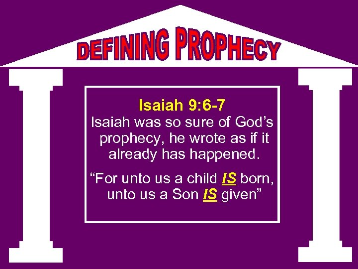 Isaiah 9: 6 -7 Isaiah was so sure of God's prophecy, he wrote as