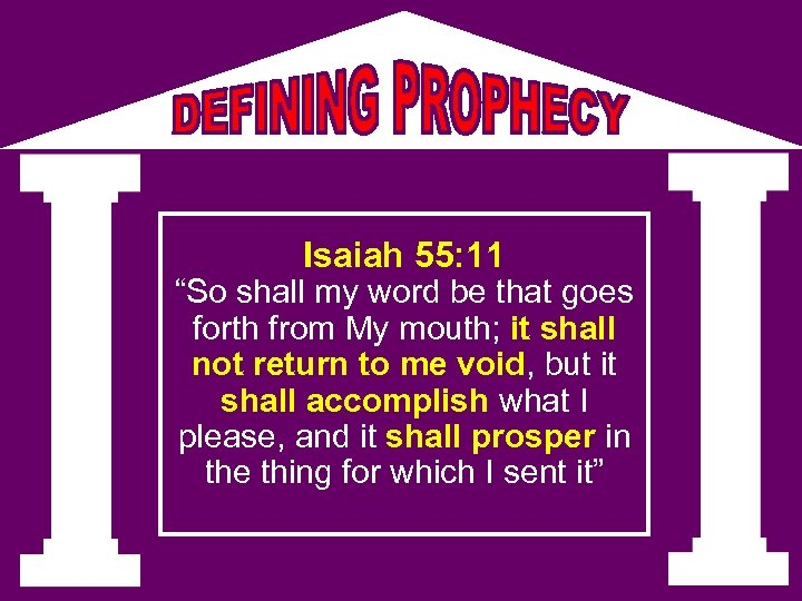 """Isaiah 55: 11 """"So shall my word be that goes forth from My mouth;"""