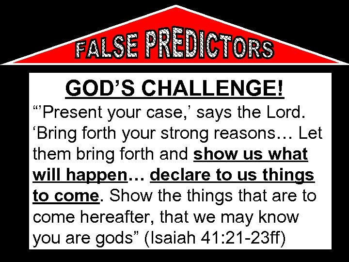 """GOD'S CHALLENGE! """"'Present your case, ' says the Lord. 'Bring forth your strong reasons…"""