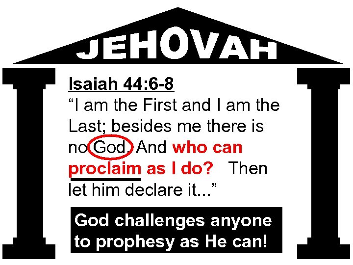 """Isaiah 44: 6 -8 """"I am the First and I am the Last; besides"""