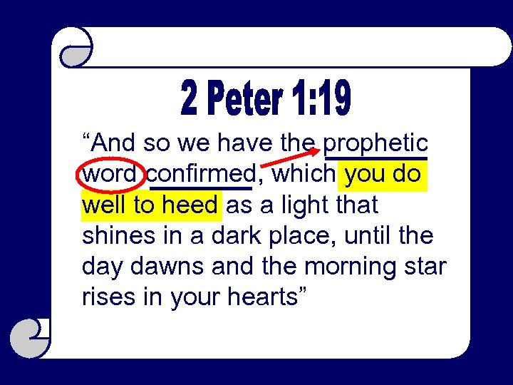 """""""And so we have the prophetic word confirmed, which you do well to heed"""