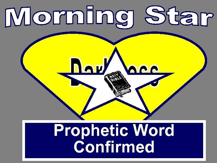 Prophetic Word Confirmed