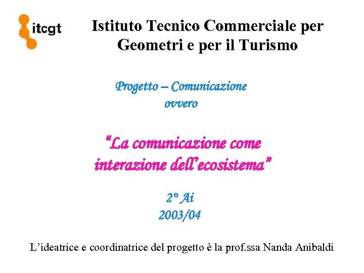 """Istituto Tecnico Commerciale per Geometri e per il Turismo Progetto – Comunicazione ovvero """"La"""