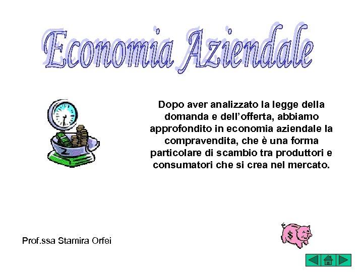 Dopo aver analizzato la legge della domanda e dell'offerta, abbiamo approfondito in economia aziendale