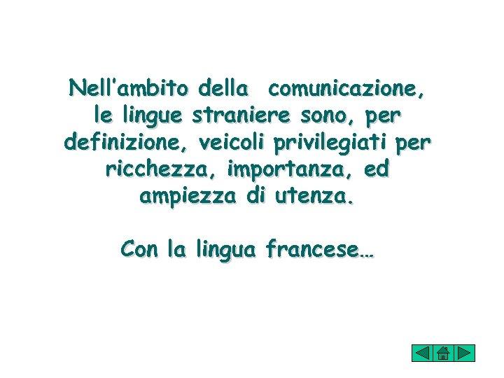 Nell'ambito della comunicazione, le lingue straniere sono, per definizione, veicoli privilegiati per ricchezza, importanza,