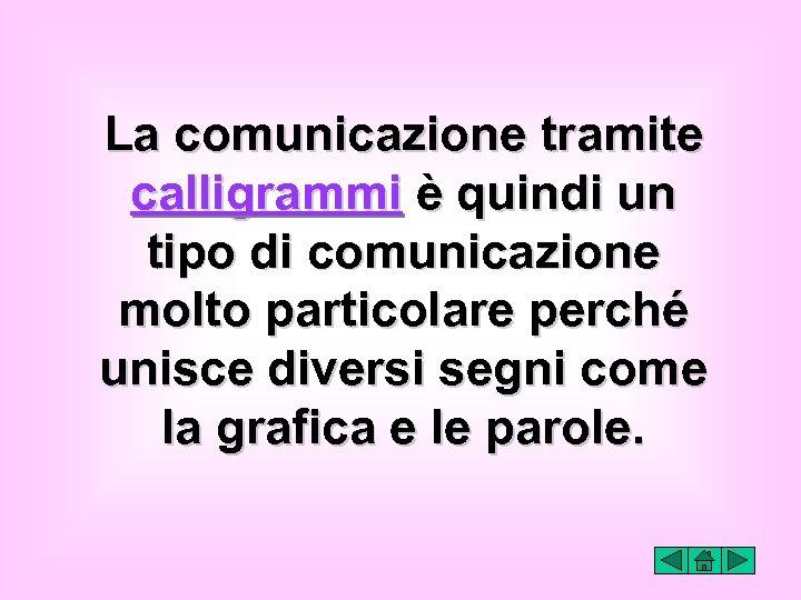 La comunicazione tramite calligrammi è quindi un tipo di comunicazione molto particolare perché unisce