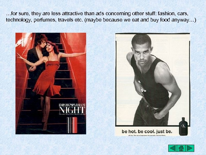 …for sure, they are less attractive than ads concerning other stuff: fashion, cars, technology,