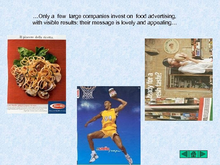 …Only a few large companies invest on food advertising, with visible results: their message