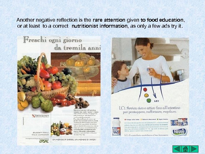 Another negative reflection is the rare attention given to food education, or at