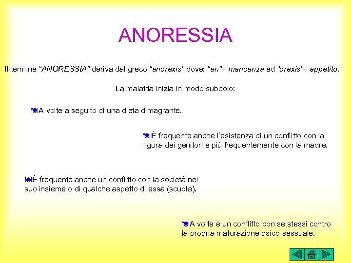 """ANORESSIA Il termine """"ANORESSIA"""" deriva dal greco """"anorexis"""" dove: """"an""""= mancanza ed """"orexis""""= appetito."""
