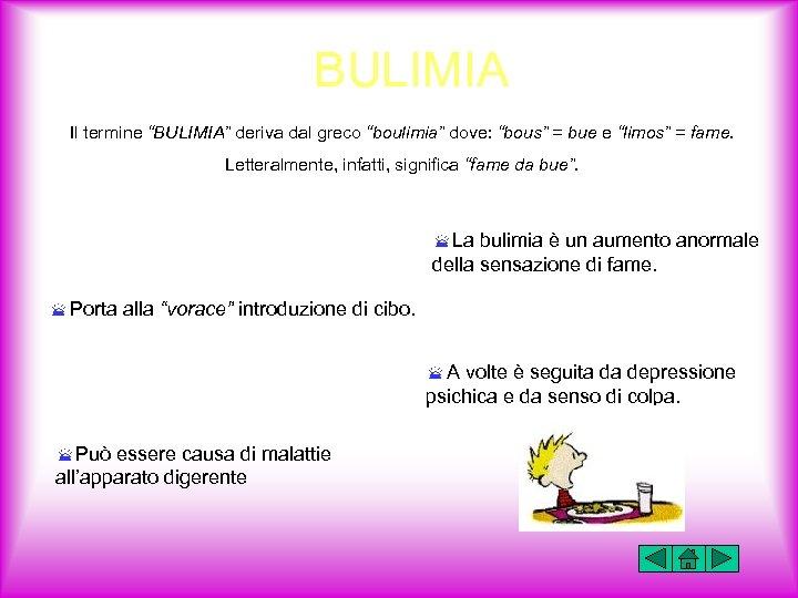 """BULIMIA Il termine """"BULIMIA"""" deriva dal greco """"boulimia"""" dove: """"bous"""" = bue e """"limos"""""""
