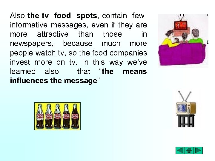 Also the tv food spots, contain few informative messages, even if they are more