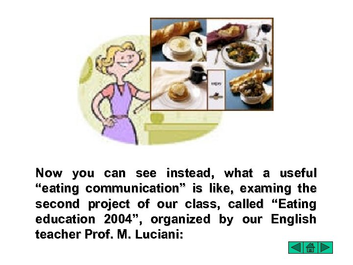 "Now you can see instead, what a useful ""eating communication"" is like, examing the"