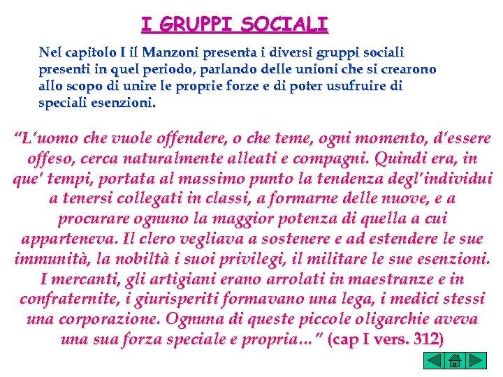 I GRUPPI SOCIALI Nel capitolo I il Manzoni presenta i diversi gruppi sociali presenti