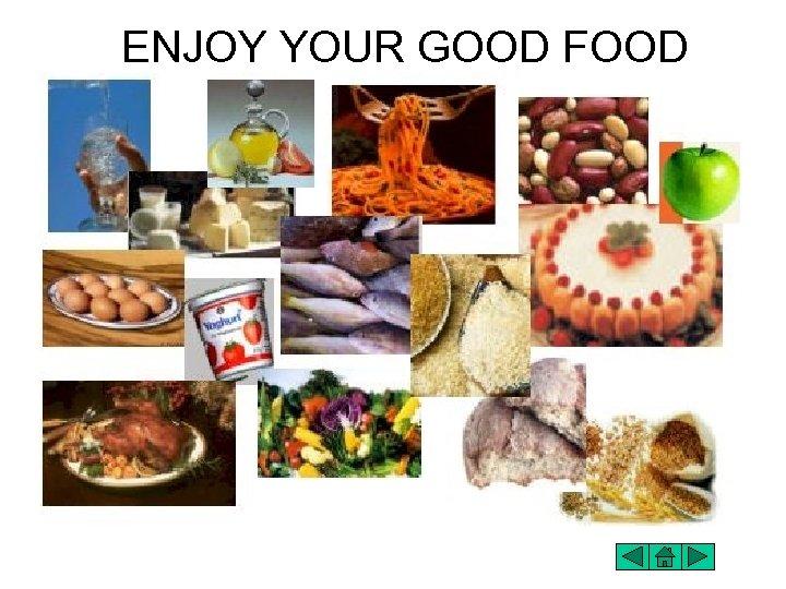 ENJOY YOUR GOOD FOOD