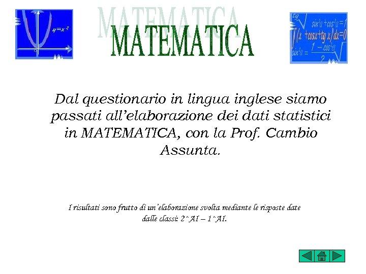 Dal questionario in lingua inglese siamo passati all'elaborazione dei dati statistici in MATEMATICA, con