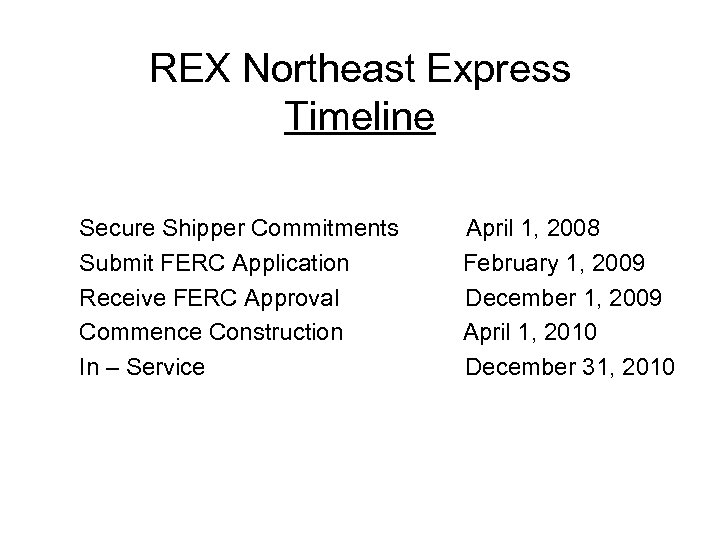 REX Northeast Express Timeline Secure Shipper Commitments Submit FERC Application Receive FERC Approval Commence
