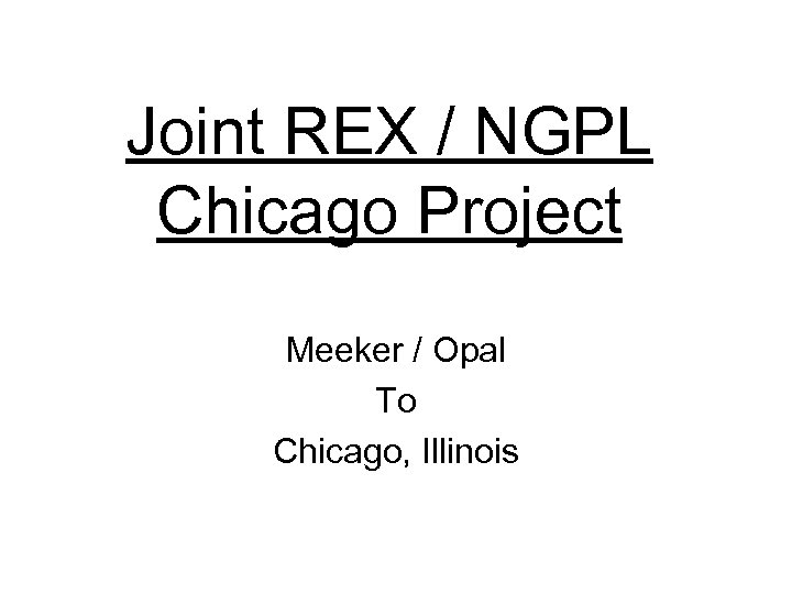 Joint REX / NGPL Chicago Project Meeker / Opal To Chicago, Illinois