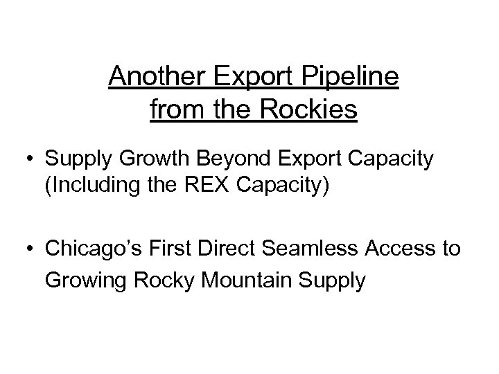 Another Export Pipeline from the Rockies • Supply Growth Beyond Export Capacity (Including the