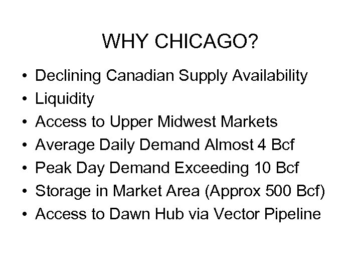 WHY CHICAGO? • • Declining Canadian Supply Availability Liquidity Access to Upper Midwest Markets