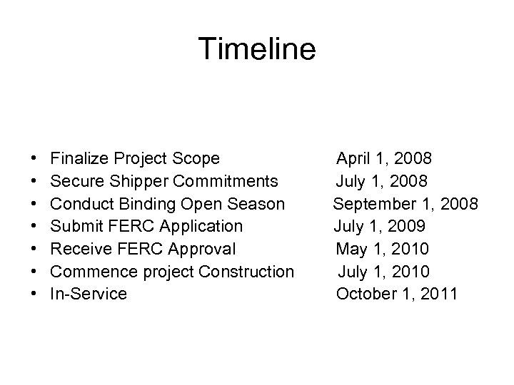 Timeline • • Finalize Project Scope Secure Shipper Commitments Conduct Binding Open Season Submit
