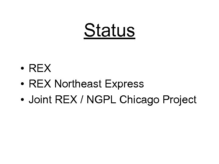 Status • REX Northeast Express • Joint REX / NGPL Chicago Project