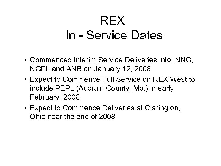 REX In - Service Dates • Commenced Interim Service Deliveries into NNG, NGPL and