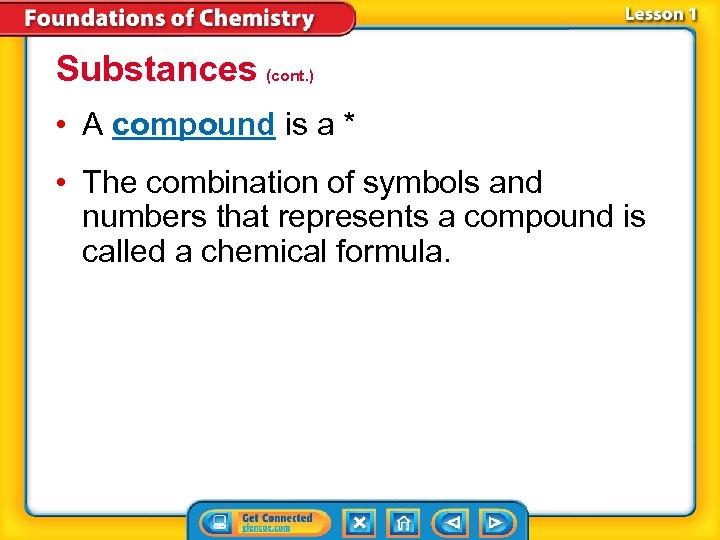 Substances (cont. ) • A compound is a * • The combination of symbols