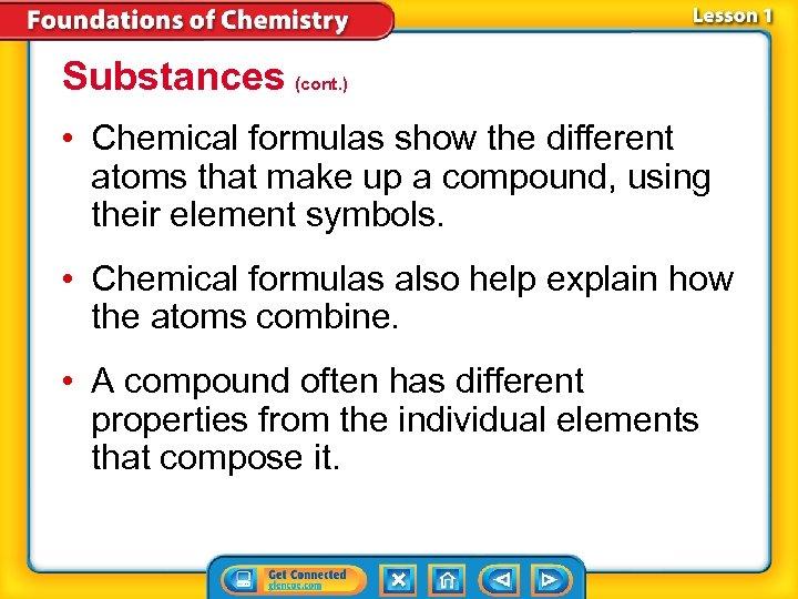 Substances (cont. ) • Chemical formulas show the different atoms that make up a