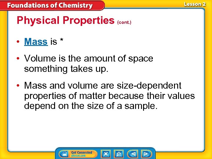 Physical Properties (cont. ) • Mass is * • Volume is the amount of