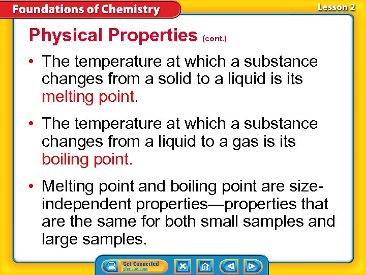 Physical Properties (cont. ) • The temperature at which a substance changes from a