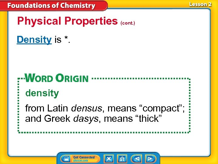 """Physical Properties (cont. ) Density is *. density from Latin densus, means """"compact""""; and"""