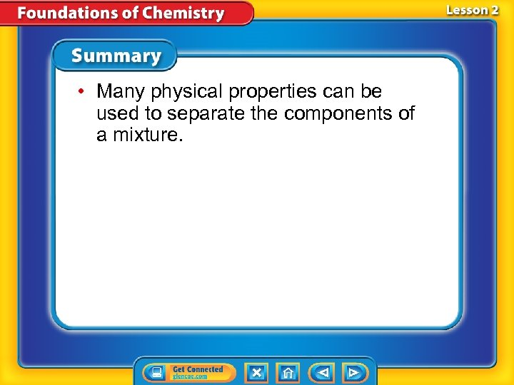 • Many physical properties can be used to separate the components of a