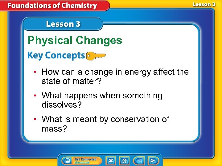 Physical Changes • How can a change in energy affect the state of matter?