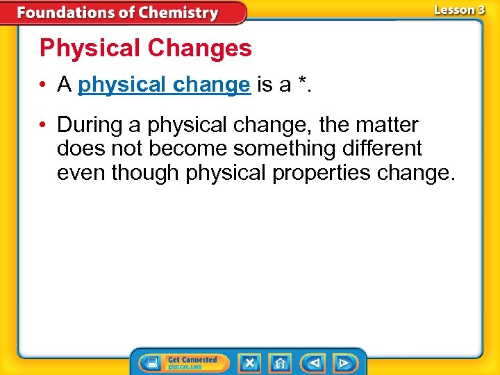 Physical Changes • A physical change is a *. • During a physical change,