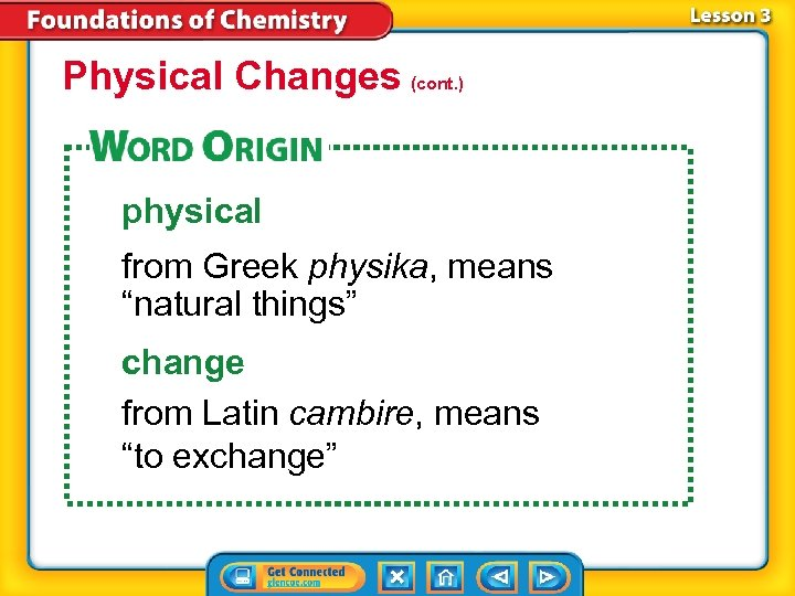 """Physical Changes (cont. ) physical from Greek physika, means """"natural things"""" change from Latin"""