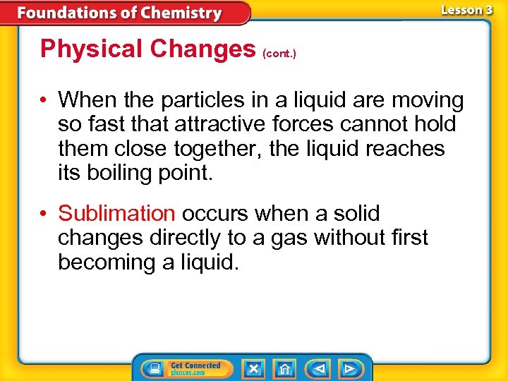 Physical Changes (cont. ) • When the particles in a liquid are moving so