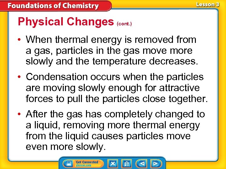 Physical Changes (cont. ) • When thermal energy is removed from a gas, particles