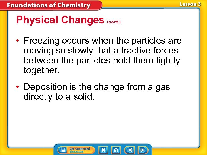 Physical Changes (cont. ) • Freezing occurs when the particles are moving so slowly