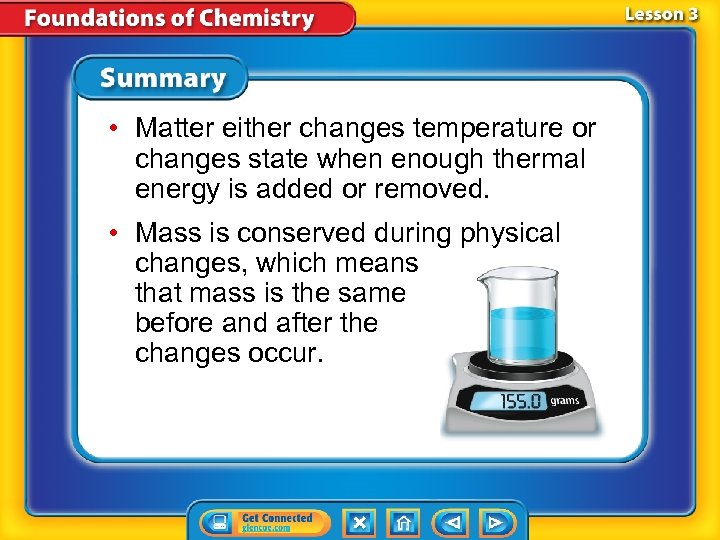 • Matter either changes temperature or changes state when enough thermal energy is