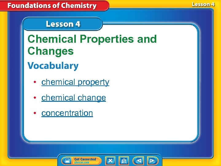 Chemical Properties and Changes • chemical property • chemical change • concentration