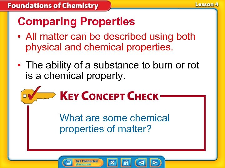 Comparing Properties • All matter can be described using both physical and chemical properties.
