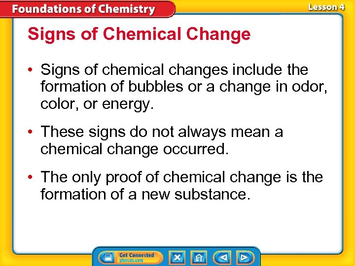 Signs of Chemical Change • Signs of chemical changes include the formation of bubbles