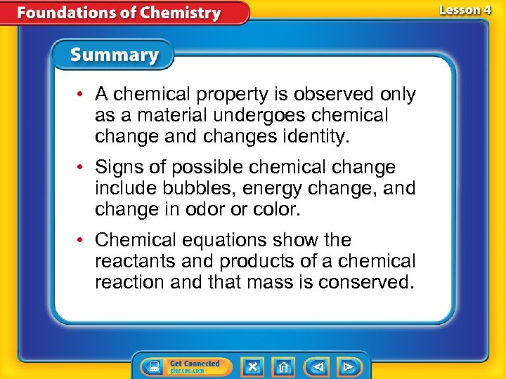 • A chemical property is observed only as a material undergoes chemical change