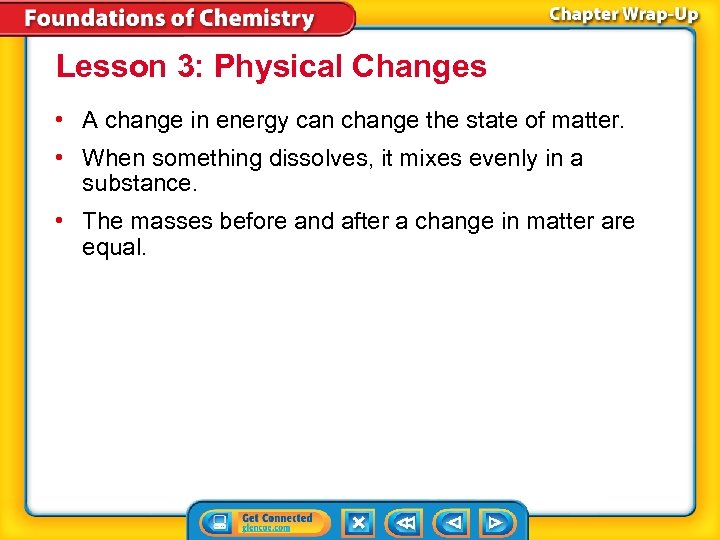Lesson 3: Physical Changes • A change in energy can change the state of