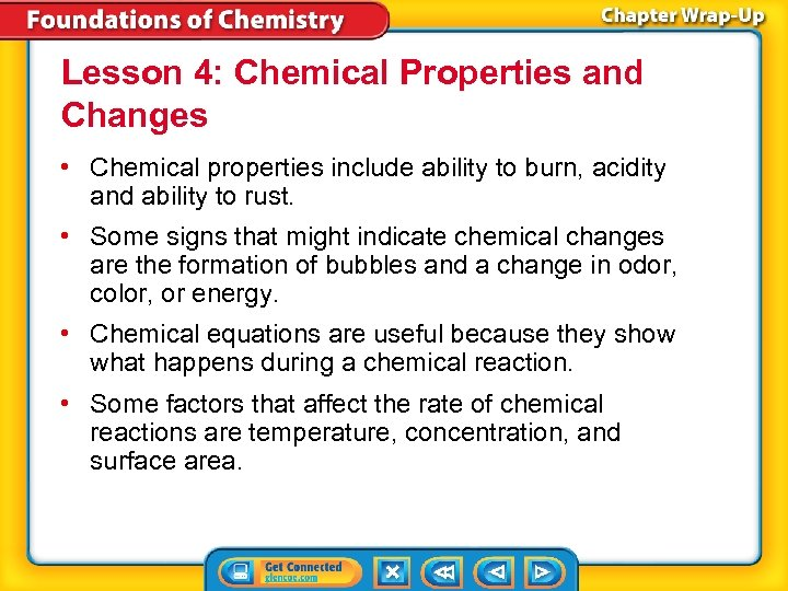Lesson 4: Chemical Properties and Changes • Chemical properties include ability to burn, acidity