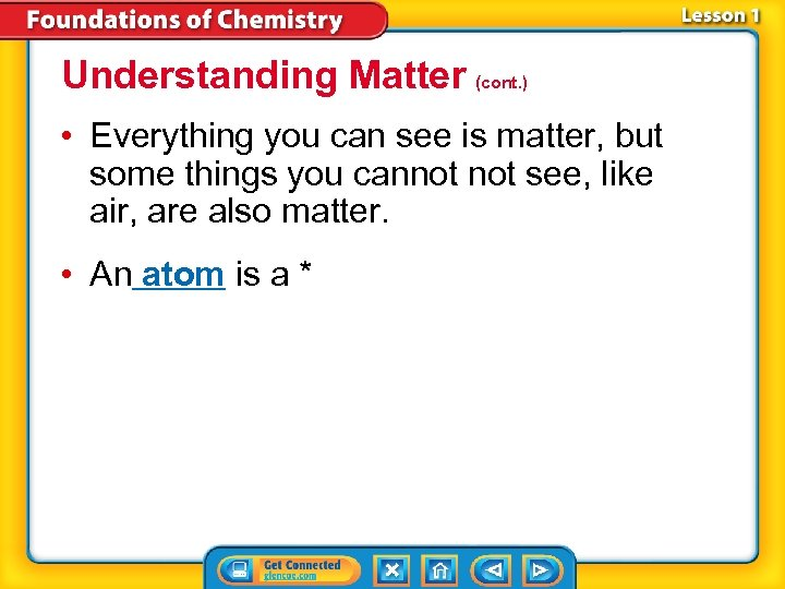 Understanding Matter (cont. ) • Everything you can see is matter, but some things